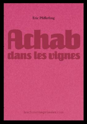 Achab dans les vignes – Texte de Eric Pfifferling – En préparation pour 2018