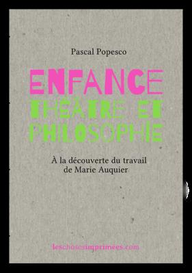 Enfance, théâtre et philosophie: à la découverte du travail de Marie Auquier – Mise en texte de Pascal Popesco
